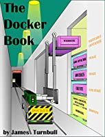 The Docker Book: Containerization is the new virtualization Front Cover