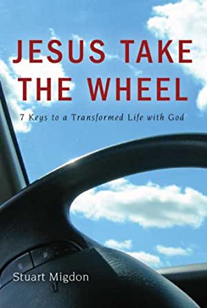 Jesus Take the Wheel: 7 Keys to a Transformed Life with ...