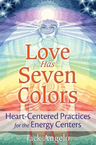 Seven Colour - Love Has Seven Colors: Heart-Centered Practices for the Energy Centers