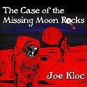 The Case of the Missing Moon Rocks Audiobook by Joe Kloc Narrated by Joe Kloc