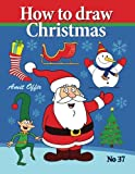 How to Draw Christmas: Drawing Books - Comics and Cartoon Characters (drawing books for kids and adults that will teach you how to draw birds step by step)