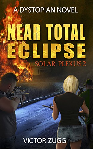 Near Total Eclipse: Solar Plexus 2 (A Dystopian EMP Post-Apocalyptic Fiction Novel) by [Zugg, Victor]