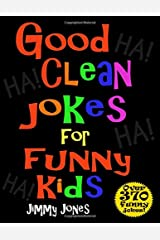 Good Clean Jokes For Funny Kids: Over 370 really funny, hilarious, good clean jokes that will have the kids in fits of laughter in no time! Paperback