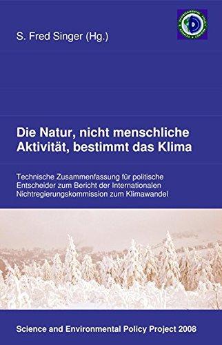 Die Natur, nicht menschliche Aktivität, bestimmt das Klima: Technische Zusammenfassung für politische Entscheider zum Bericht der Internationalen Nichtregierungskommission zum Klimawandel