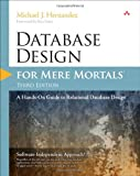 Database Design for Mere Mortals : A Hands-On Guide to Relational Database Design, Hernandez, Michael, 0321884493