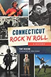 Connecticut Rock  n  Roll: A History