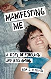 Manifesting Me: A Story of Rebellion and Redemption