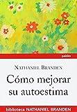 Cómo mejorar su autoestima (Biblioteca Nathaniel Brand)