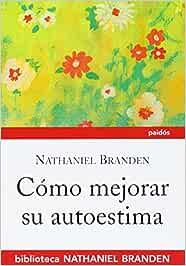 Cómo mejorar su autoestima Biblioteca Nathaniel Branden