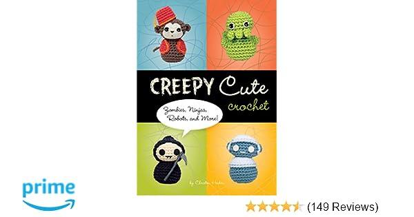 Creepy Cute Crochet: Zombies, Ninjas, Robots, and More!: Christen ...