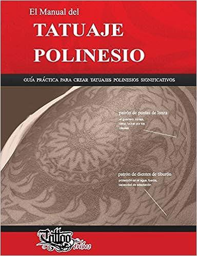 El Manual del TATUAJE POLINESIO: Guía práctica para crear tatuajes polinesios significativos Polynesian Tattoos: Amazon.es: Roberto Gemori: Libros
