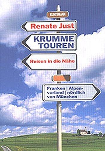 Krumme Touren: Reisen in die Nähe: Franken. Alpenvorland. Nördlich von München