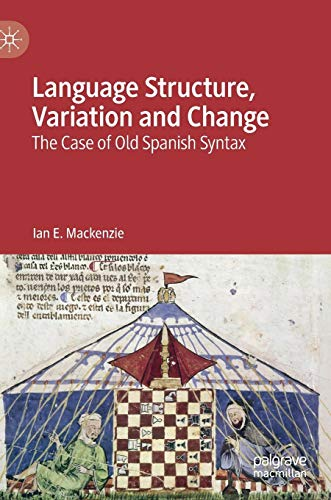 Language Structure, Variation and Change: The Case of Old Spanish Syntax...
