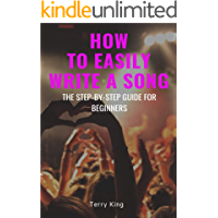 How to Easily Write a Song: The Step-by-Step Guide for Beginners (Songwriting, Writing better lyrics, Writing melodies… book cover