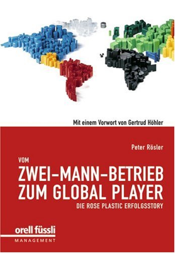 Vom Zwei-Mann-Betrieb zum Global Player: Die rose plastic Erfolgsstory