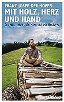Mit Holz, Herz Und Hand: Das Echte Leben – Ein Mann Und Sein Handwerk (german Edition)