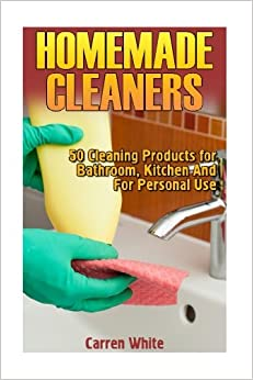 Book Homemade Cleaners: 50 Cleaning Products for Bathroom, Kitchen And For Personal Use: (Homemade Cleaning Products, Homemade Self-Care) (Natural Cleaners)