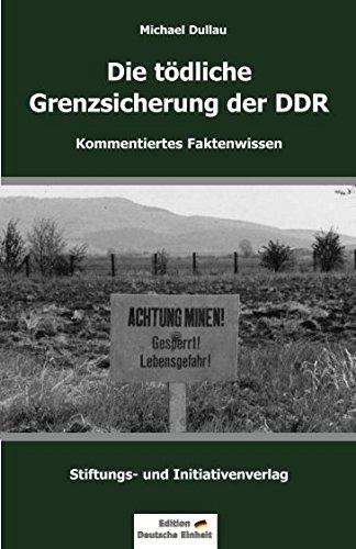 DIE TÖDLICHE GRENZSICHERUNG DER DDR (Edition Deutsche Einheit) Taschenbuch – 8. September 2017 Michael Dullau 9783981852233 3981852230 History / Military / General