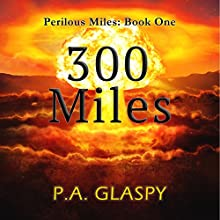 300 Miles: Perilous Miles, Book 1 Audiobook by P.A. Glaspy Narrated by Lillie Ricciardi