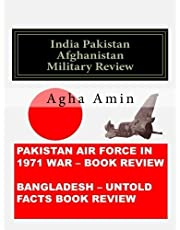 India Pakistan Afghanistan Military Review: Pakistan Air Force in 1971 and Lt Col Dalims Version of Bangladesh