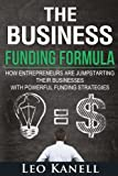 The Business Funding Formula: How Entrepreneurs Are Jump Starting Their Businesses With Powerful Funding Strategies