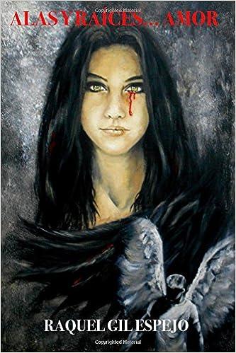 Alas y raíces. Amor: Volume 1 (Saga Alas y raíces): Amazon.es: Raquel Gil Espejo: Libros