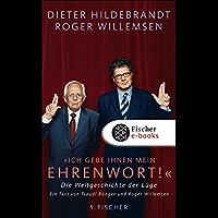 »Ich gebe Ihnen mein Ehrenwort!«: Die Weltgeschichte der Lüge Ein Text von Traudl Bünger und Roger Willemsen