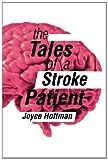The Tales of a Stroke Patient, Joyce Hoffman, 1479712493