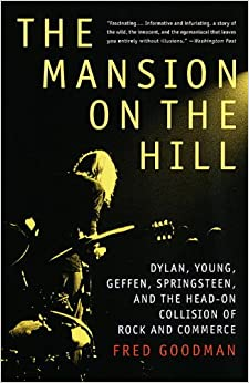 Book The Mansion on the Hill: Dylan, Young, Geffen, Springsteen, and the Head-on Collision of Rock and Commerce