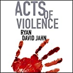 Acts of Violence   Ryan David Jahn