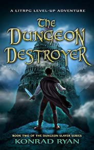 The Dungeon Destroyer: A LitRPG Level-Up Adventure (The Dungeon Slayer Series Book 2)