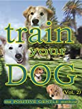 Train Your Dog - The Positive Gentle Method (Vol. 2)