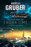 Die letzte Fahrt der Enora Time: elf utopische Geschichten - von Dystopie und Space Opera bis Science Fiction (Andreas Gruber Erzählbände, Band 6)