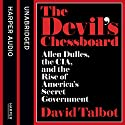 The Devil's Chessboard: Allen Dulles, the CIA, and the Rise of America's Secret Government Hörbuch von David Talbot Gesprochen von: Peter Altschuler