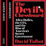 The Devil's Chessboard: Allen Dulles, the CIA, and the Rise of America's Secret Government | David Talbot