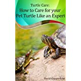 Turtle Care: How to Care for Pet Turtles Like an Expert. (Aquarium and Turtle Mastery Book 5)