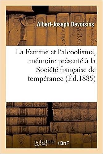 Read Online La Femme et l'alcoolisme, mémoire présenté à la Société française de tempérance pdf epub