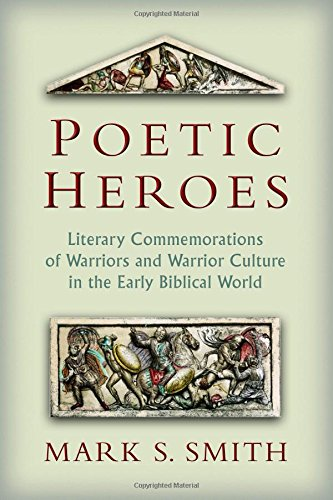 Poetic Heroes: The Literary Commemorations of Warriors and Warrior Culture in the Early Biblical World ()