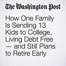 How One Family Is Sending 13 Kids to College, Living Debt Free — and Still Plans to Retire Early Other by Erica Johnston Narrated by Sam Scholl