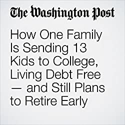How One Family Is Sending 13 Kids to College, Living Debt Free — and Still Plans to Retire Early