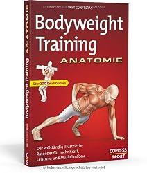 Bodyweight Training Anatomie: Der vollständig illustrierte Ratgeber fu..r mehr Kraft, Leistung und Muskelaufbau