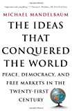 The Ideas That Conquered the World, Michael Mandelbaum, 1586482068