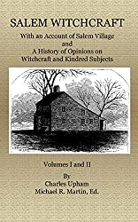 Salem Witchcraft: With an Account of Salem Village and A History of Opinions on Witchcraft and Kindred Subjects