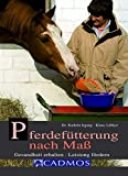 Pferdefütterung nach Maß: Gesundheit erhalten - Leistung fördern (Cadmos Pferdebuch)