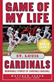 Game of My Life St. Louis Cardinals, Matthew Leach, 1613210728