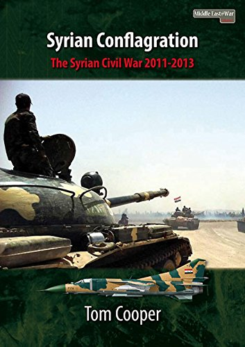 Syrian Conflagration: The Syrian Civil War, 2011-2013 (Middle East@War)