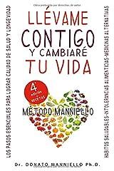 Llévame contigo y cambiaré tu vida: Los pasos esenciales para lograr calidad de salud y longevidad (Spanish Edition) Paperback