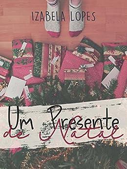 Um Presente de Natal por [Lopes, Izabela]