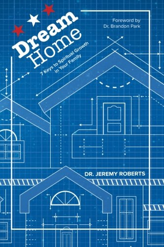Dream Home: 7 Keys to Spiritual Growth in Your Family ebook