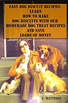 Easy Dog Biscuit Recipes: Learn How To Make Dog Biscuits ...